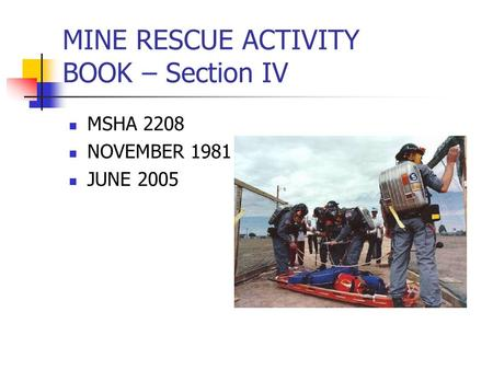 MINE RESCUE ACTIVITY BOOK – Section IV MSHA 2208 NOVEMBER 1981 JUNE 2005.