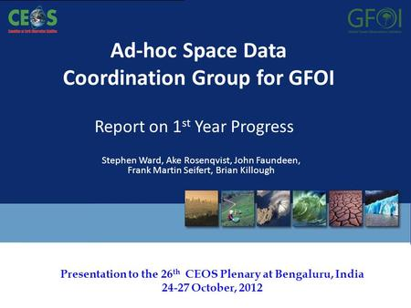 The 26th CEOS Plenary – Bengaluru, India. 24-27 October, 2012 Presentation to the 26 th CEOS Plenary at Bengaluru, India 24-27 October, 2012 Ad-hoc Space.
