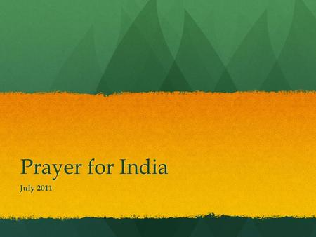 Prayer for India July 2011. Facts and Figures Population - 1.2 billion and growing Population - 1.2 billion and growing Capital City – Delhi Capital City.
