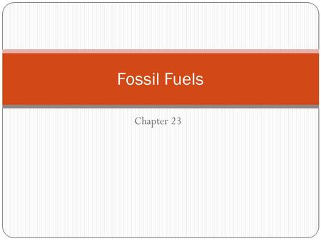 "Chapter 23 Fossil Fuels. Energy Sources Today ""Human history becomes more and more a race between education and catastrophe"" H.G. Wells, The Outline of."