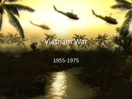 Vietnam War 1955-1975. Vocabulary Viet Cong – National Liberation Front (NLF) or North Vietnamese Communist Ho Chi Minh – communist Revolutionary leader.