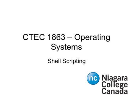 CTEC 1863 – Operating Systems Shell Scripting. CTEC1863 - 2009F2 Overview How shell works Command line parameters –Shift command Variables –Including.