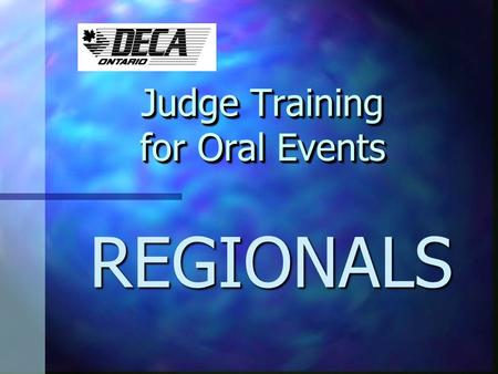 Judge Training for Oral Events Judge Training for Oral Events REGIONALS.