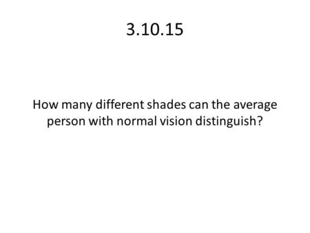 3.10.15 How many different shades can the average person with normal vision distinguish?