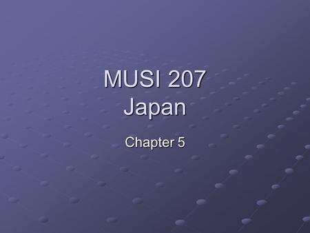 MUSI 207 Japan Chapter 5. The Music of Japan Update: Chapter Presentation Self Reflection (bonus) Different Cultural Values Musical/Theatrical Genres.