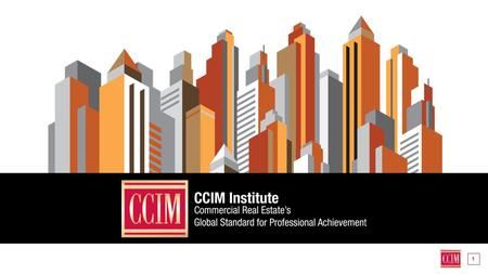 1. W HAT IS CCIM INSTITUTE? World's Largest: Comprised of the largest commercial real estate network in the world The Gold Standard: Only six percent.