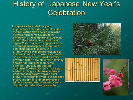 History of Japanese New Year's Celebration In Japan, as the end of the year approaches, the customary and familiar symbols of the New Year appear in the.