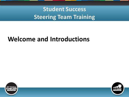 Welcome and Introductions Student Success Steering Team Training.
