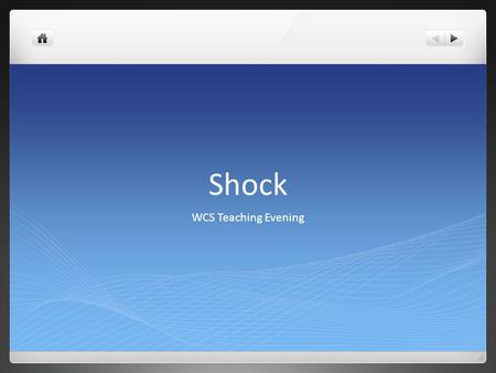Shock WCS Teaching Evening. What is shock? Acute failure of circulation resulting in impaired or absent perfusion to tissues and subsequent insufficient.