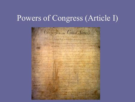 Powers of Congress (Article I) Powers of Congress We know that Congress can make laws, but what other things specifically may Congress do under the authority.