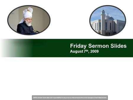NOTE: Al Islam Team takes full responsibility for any errors or miscommunication in this Synopsis of the Friday Sermon Friday Sermon Slides August 7 th,
