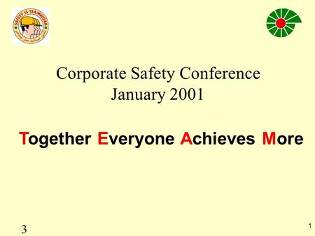 1 Together Everyone Achieves More Corporate Safety Conference January 2001 3.