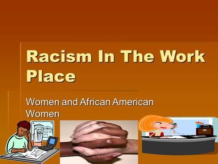 Racism In The Work Place Women and African American Women.