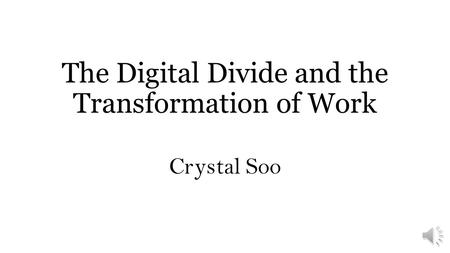 The Digital Divide and the Transformation of Work Crystal Soo.