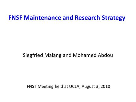 FNSF Maintenance and Research Strategy Siegfried Malang and Mohamed Abdou FNST Meeting held at UCLA, August 3, 2010.