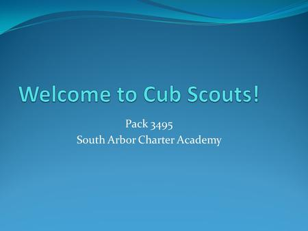 Pack 3495 South Arbor Charter Academy. Agenda What is Scouting? How is Scouting Organized? The Scout Ranks The Pack Leadership Getting Started.