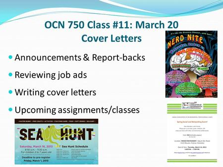 OCN 750 Class #11: March 20 Cover Letters Announcements & Report-backs Reviewing job ads Writing cover letters Upcoming assignments/classes.