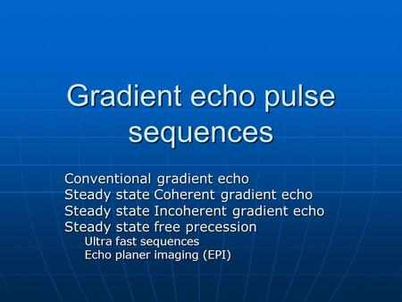 Gradient echo pulse sequences