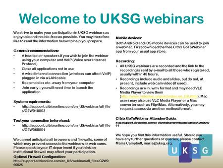 Welcome to UKSG webinars We strive to make your participation in UKSG webinars as enjoyable and trouble-free as possible. You may therefore like to read.