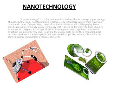 "NANOTECHNOLOGY ""Nanotechnology"" is a collective term that defines the technological proceedings at a nanometric scale. Nanotechnology represents any technology."