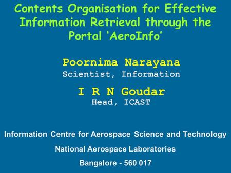 Poornima Narayana Scientist, Information I R N Goudar Head, ICAST Information Centre for Aerospace Science and Technology National Aerospace Laboratories.