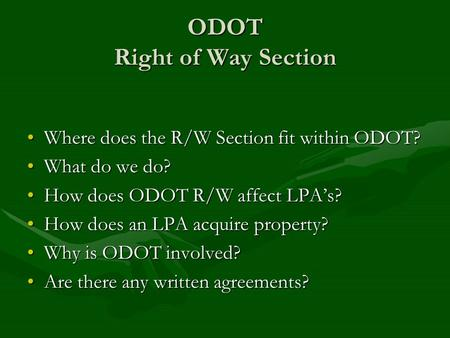 ODOT Right of Way Section Where does the R/W Section fit within ODOT?Where does the R/W Section fit within ODOT? What do we do?What do we do? How does.