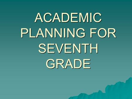 ACADEMIC PLANNING FOR SEVENTH GRADE.  Seventh graders take four core subjects: –English –Life Science –American Studies –Math  Math 7  Math 8  Intensified.