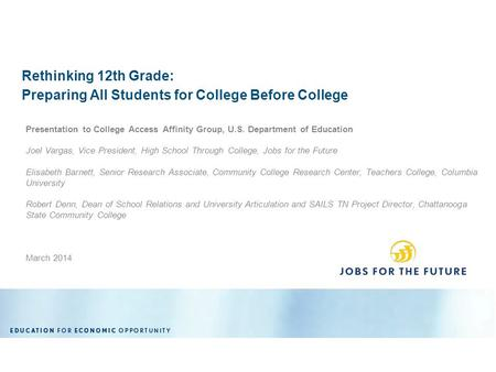 March 2014 COMMUNITY COLLEGE RESEARCH CENTER Rethinking 12th Grade: Preparing All Students for College Before College Presentation to College Access Affinity.