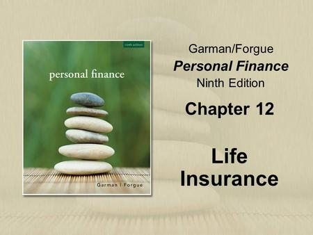 Garman/Forgue Personal Finance Ninth Edition Chapter 12 Life Insurance.