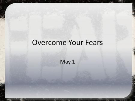 Overcome Your Fears May 1. Think About It … What are some important leadership traits? Today  we look at new leader for the children of Israel … Joshua.