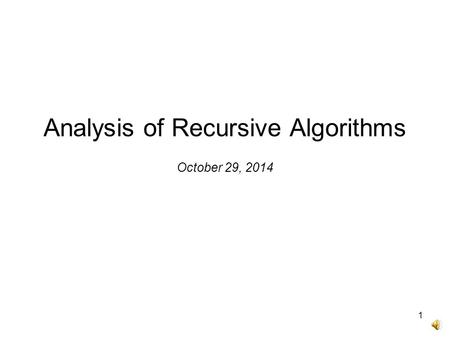 Analysis of Recursive Algorithms October 29, 2014