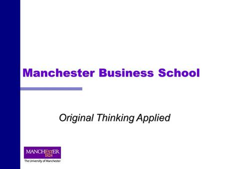 Manchester Business School Original Thinking Applied.