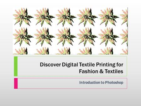 Discover Digital Textile Printing for Fashion & Textiles Introduction to Photoshop.