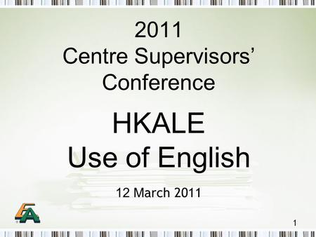 1 2011 Centre Supervisors' Conference HKALE Use of English 12 M arch 2011.