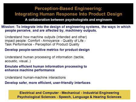 Perception-Based Engineering: Integrating Human Response Into Product Design A collaboration between psychologists and engineers. Mission: To integrate.