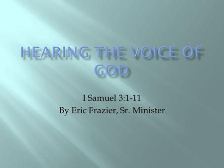 I Samuel 3:1-11 By Eric Frazier, Sr. Minister.  1 The boy Samuel was serving G OD under Eli's direction. This was at a time when the revelation of G.