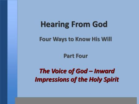 Hearing From God Four Ways to Know His Will Part Four The Voice of God – Inward Impressions of the Holy Spirit.