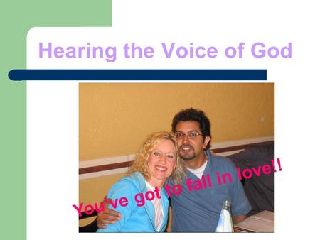 Hearing the Voice of God You've got to fall in love!!