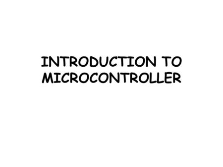 INTRODUCTION TO MICROCONTROLLER. What is a Microcontroller A microcontroller is a complete microprocessor system, consisting of microprocessor, limited.