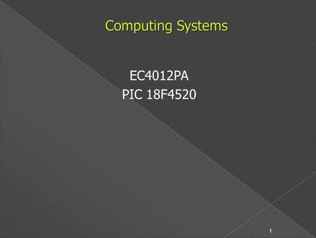 EC4012PA PIC 18F4520 1. Introduction 2  Processor  Input Devices  Output Devices  Memory Devices 3.