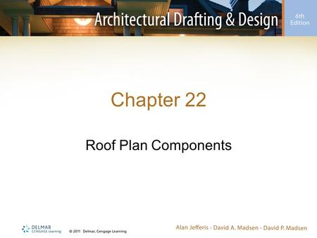 Chapter 22 Roof Plan Components. Introduction Roof design is considered before the plan –Designer considers shape, type, and aesthetics as floor plan.
