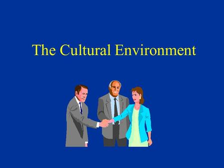 The Cultural Environment §International marketing requires constant concern for different cultures and therefore requires adaptation. §Self-reference.