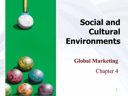 1 Social and Cultural Environments Global Marketing Chapter 4.