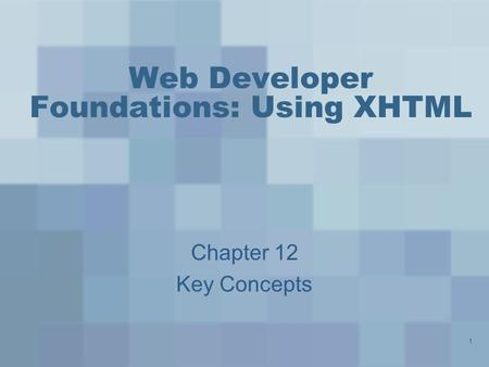 1 Web Developer Foundations: Using XHTML Chapter 12 Key Concepts.