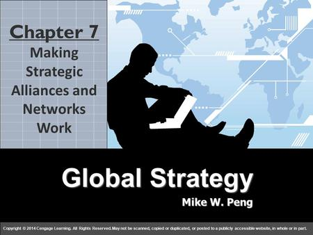 Global Strategy Mike W. Peng c h a p t e r 77 Copyright © 2014 Cengage Learning. All Rights Reserved. May not be scanned, copied or duplicated, or posted.