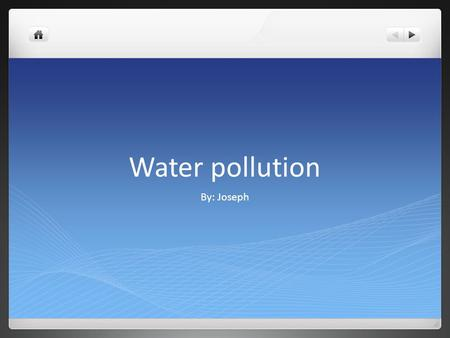 Water pollution By: Joseph.