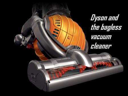 Dyson and the bagless vacuum cleaner