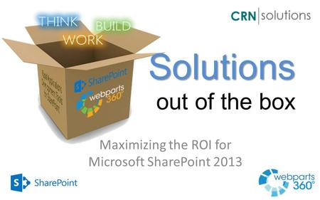 Solutions Solutions out of the box Maximizing the ROI for Microsoft SharePoint 2013.