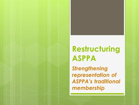 Restructuring ASPPA Strengthening representation of ASPPA's traditional membership.