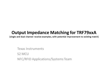 Output Impedance Matching for TRF79xxA (single and dual channel receive examples, with potential improvement to existing match) Texas Instruments S2 MCU.